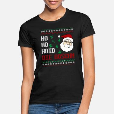 Advent Ho Ho Hoid die Goschn I Ugly Christmas Weihnachten - Frauen T-Shirt