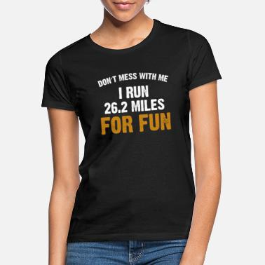Running Funny Running Quote 26.2 Marathon Runners - Women's T-Shirt