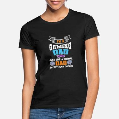 Cooler Gaming Dad - Much Cooler Than Normal Dads - Women's T-Shirt
