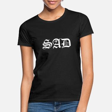 Sad Sad - Women's T-Shirt