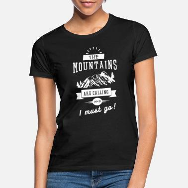 Hiking The Mountains Are Calling And I Must Go - Women's T-Shirt