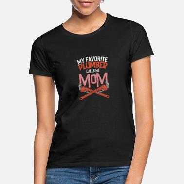 Ventil My Favorite Plumber Calls Me Mom - Frauen T-Shirt