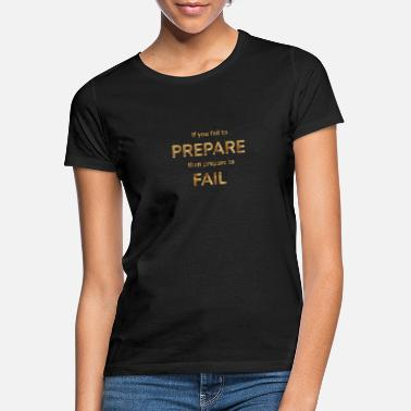 if you fail to prepare you prepare to fail Funny q - Women's T-Shirt