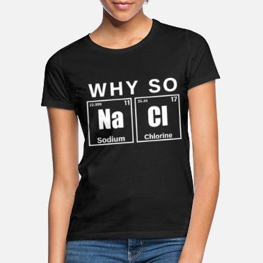 Weird Table of Elements Why so Naci - Women's T-Shirt