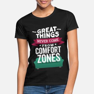 Motivation Never From Comfort Zones - Frauen T-Shirt