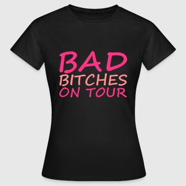 Bad Bitches - Women's T-Shirt