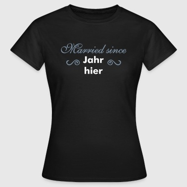 Married since... - Frauen T-Shirt