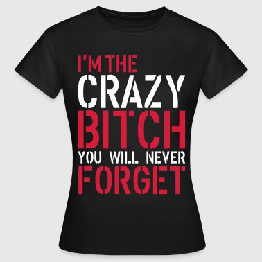 Crazy Bitch - Dame-T-shirt