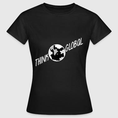 think global / global denken / global - Frauen T-Shirt