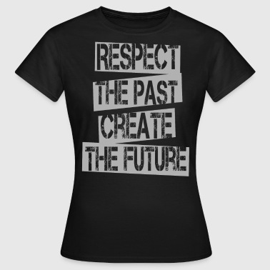Quotes - Respect Past Create Future - Women's T-Shirt