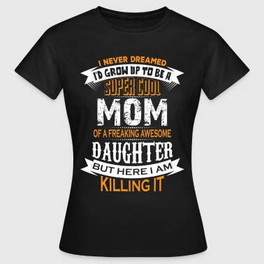 Super Cool Mom Of A Freaking Awesome Granddaughter - Women's T-Shirt