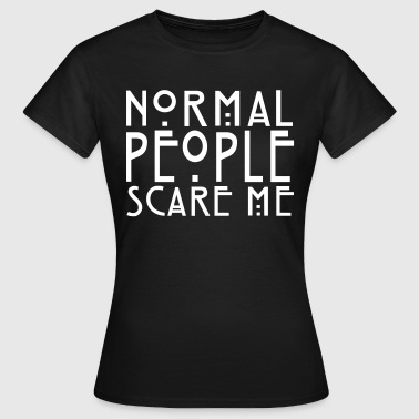 Normal People Scare Me - KOLESON COUTURE   - T-shirt Femme