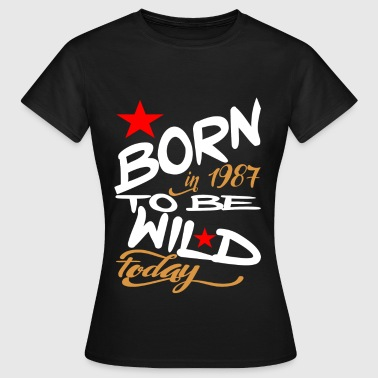 Born in 1987 to be Wild Today - Women's T-Shirt