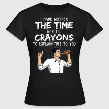 I have neither the time nor the crayons to explain - Women's T-Shirt