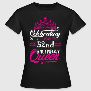 Celebrating With the 52nd Birthday Queen - Women's T-Shirt