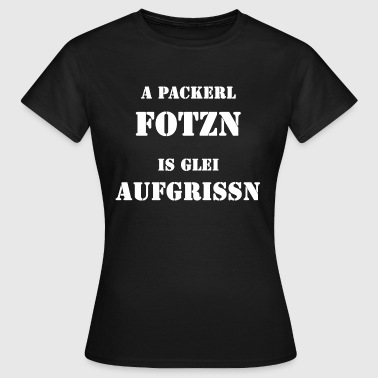A packerl Fotzn is glei aufgrissn - Frauen T-Shirt