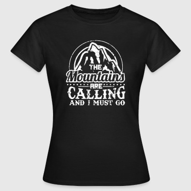 HIKING MOUNTAINS HIKING: THE MOUNTAINS ARE CALLING - Women's T-Shirt