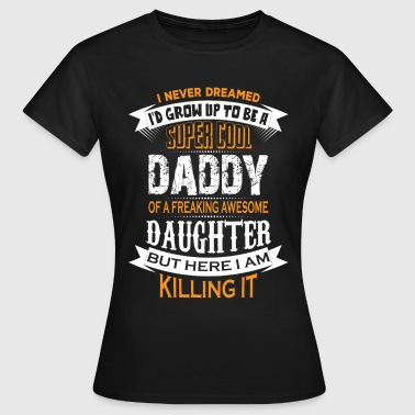 Super Cool Daddy Of A Freaking Awesome Daughter - Women's T-Shirt