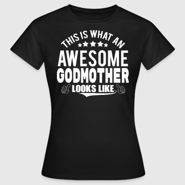 THIS IS WHAT AN AWESOME GODMOTHER LOOKS LIKE - Women's T-Shirt