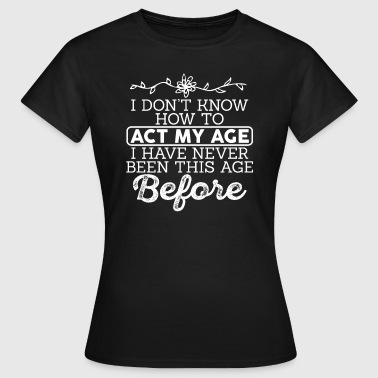 Birthday Gift Funny - Women's T-Shirt