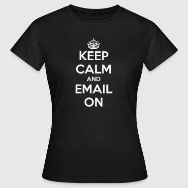 Keep calm and email on - Women's T-Shirt