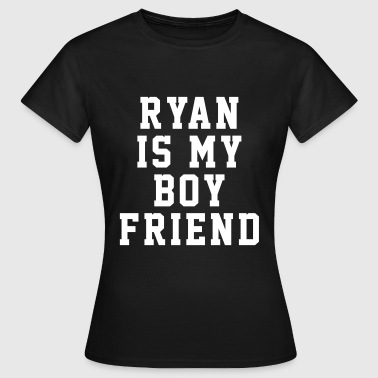 Ryan is my boyfriend - T-shirt dam