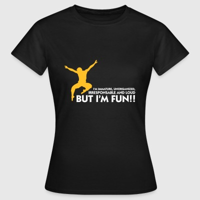 I'm Immature But With Me You'll Have Fun! - Women's T-Shirt
