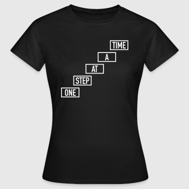 One Step At A Time - Frauen T-Shirt