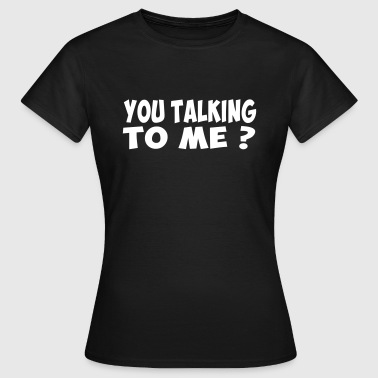 you talking to me - T-shirt Femme