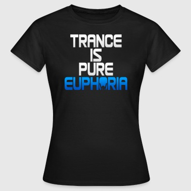 Trance Is Pure Euphoria! - Women's T-Shirt