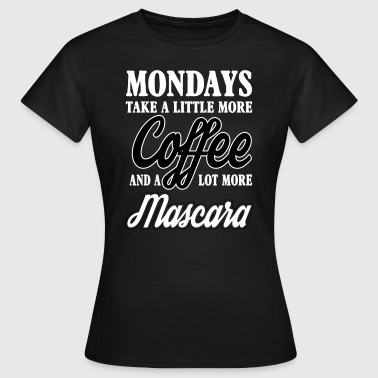 mondays take more coffe and mascara - T-shirt Femme