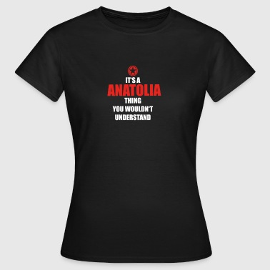 Gift it a thing birthday understand ANATOLIA - Women's T-Shirt
