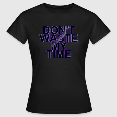 Do not Waste My Time 003 - Vrouwen T-shirt