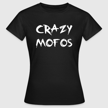 Crazy Mofo - Frauen T-Shirt