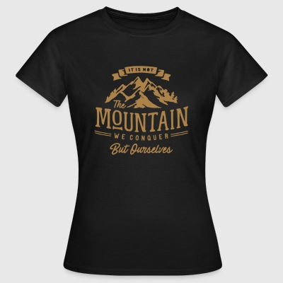 It is not the mountain we conquer but ourselves - Women's T-Shirt