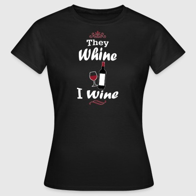They Whine I Wine - Frauen T-Shirt