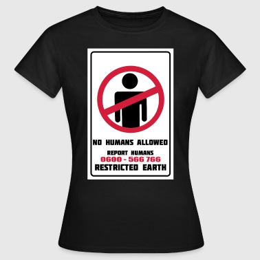 No Humans Allowed, Report Humans Restricted Earth - Women's T-Shirt
