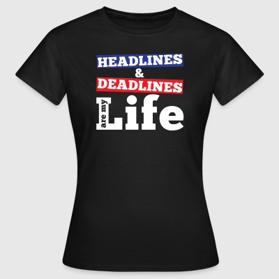 JOURNALISM SHIRT | HEADLINES AND DEADLINES - Women's T-Shirt