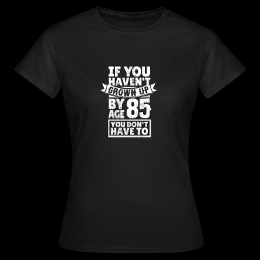 Funny saying for the 85th birthday gift idea - Women's T-Shirt