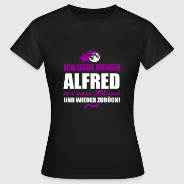 I love my ALFRED gift - Women's T-Shirt