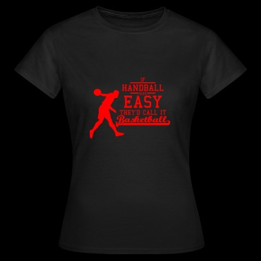 If handball what easy they'd call it basketball red - Women's T-Shirt