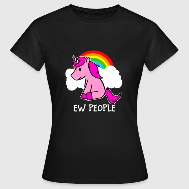 Ew People Pink Unicorn And Rainbow Funny Sarcastic - Women's T-Shirt