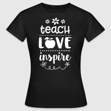 Teach Love Inspire - Frauen T-Shirt