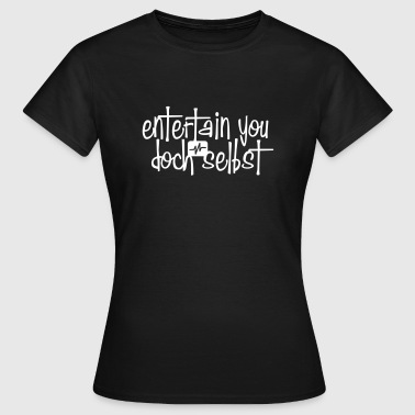 entertain you doch selbst - Frauen T-Shirt