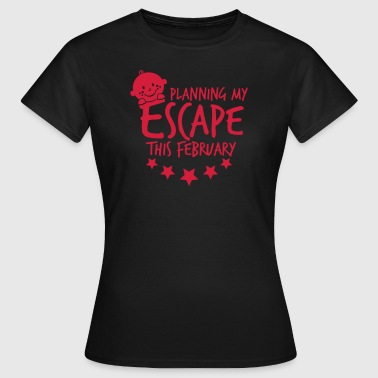 Planning my Escape this February - Frauen T-Shirt