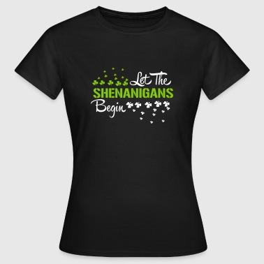 St. Patrick's Day: LET THE SHENANIGANS BEGIN - Women's T-Shirt