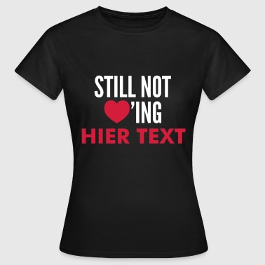 still not loving - Frauen T-Shirt