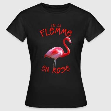 citation humour flemme en rose flamant  - T-shirt Femme