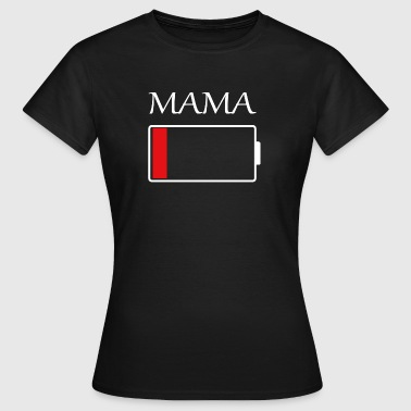 Mama battery empty - Women's T-Shirt
