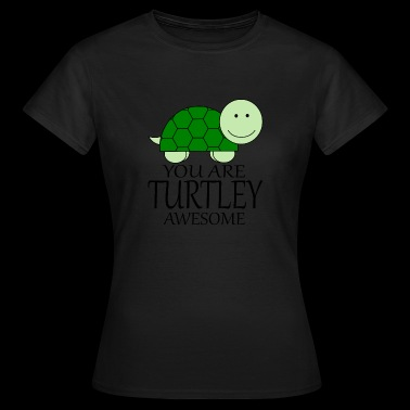 You_Are_Turtley_Awesome - Women's T-Shirt